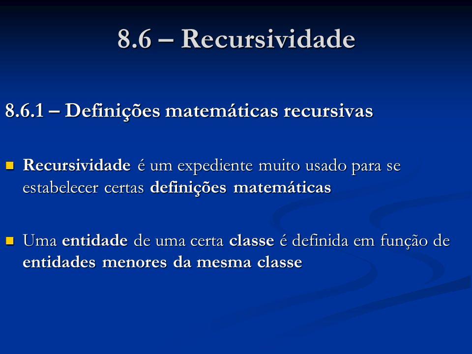 8.6 – Recursividade 8.6.1 – Definições matemáticas recursivas