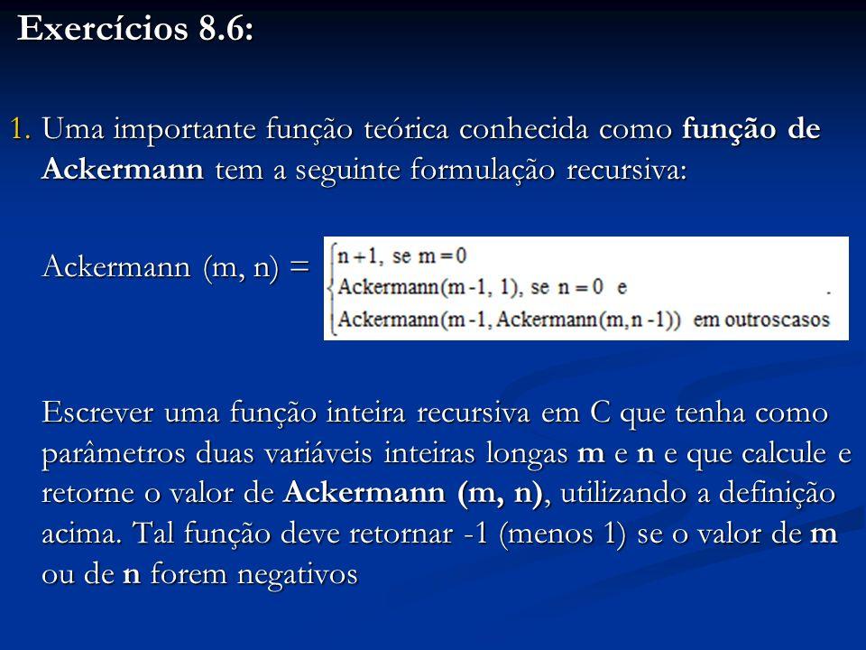 Exercícios 8.6: Uma importante função teórica conhecida como função de Ackermann tem a seguinte formulação recursiva: