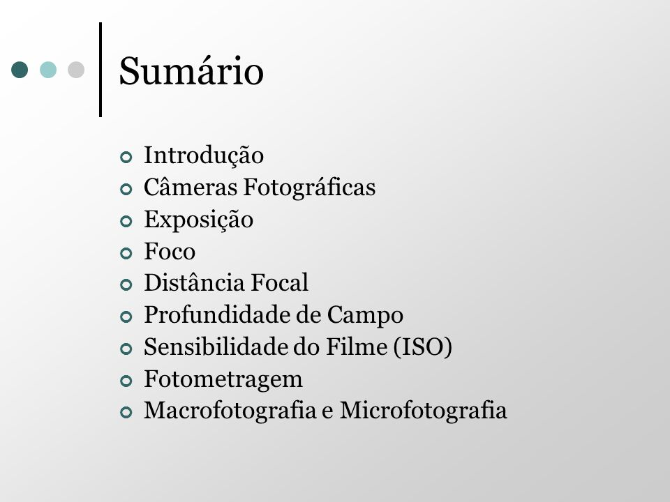 Sumário Introdução Câmeras Fotográficas Exposição Foco Distância Focal
