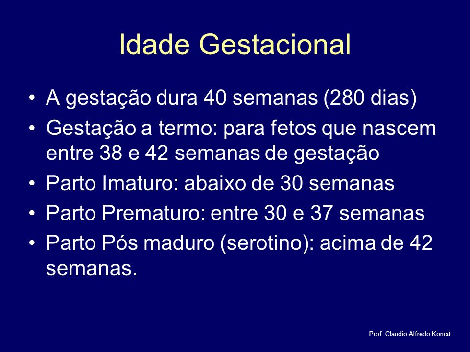 Idade Gestacional A gestação dura 40 semanas (280 dias)