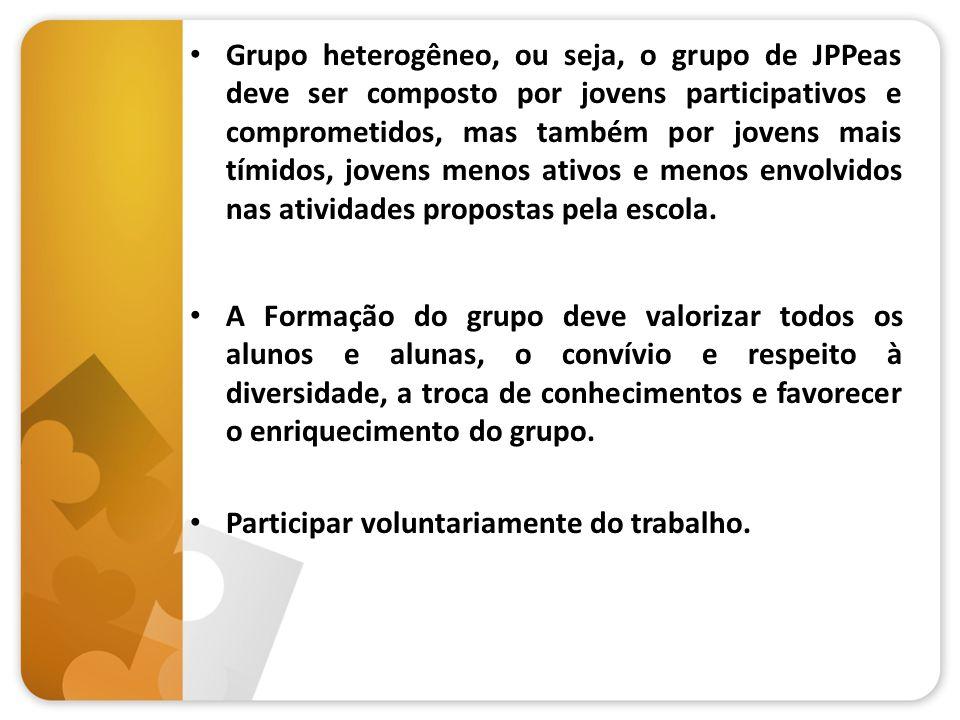 Grupo heterogêneo, ou seja, o grupo de JPPeas deve ser composto por jovens participativos e comprometidos, mas também por jovens mais tímidos, jovens menos ativos e menos envolvidos nas atividades propostas pela escola.