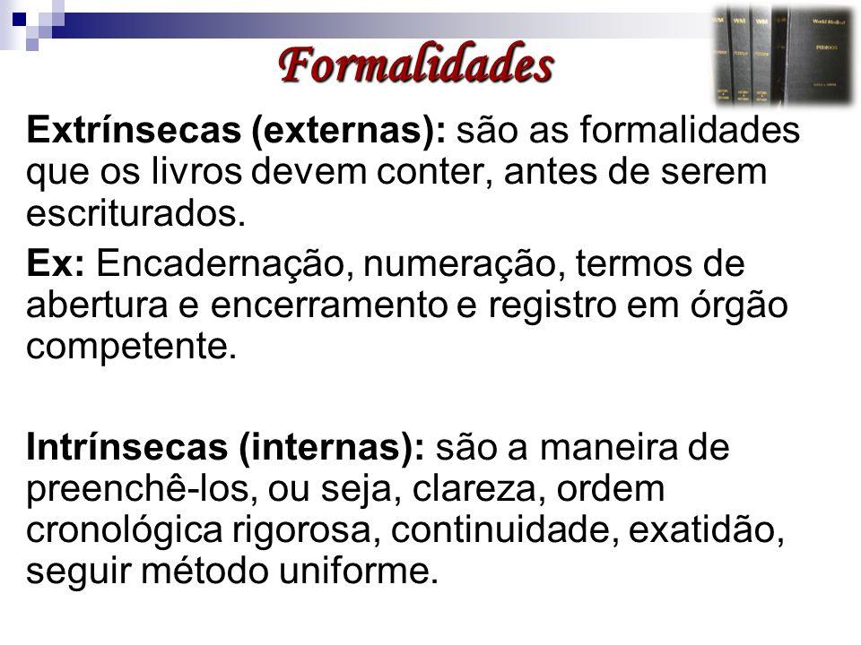 Formalidades Extrínsecas (externas): são as formalidades que os livros devem conter, antes de serem escriturados.