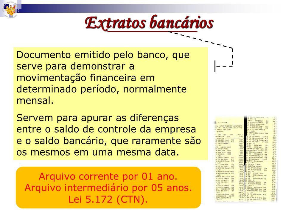 Extratos bancários Documento emitido pelo banco, que serve para demonstrar a movimentação financeira em determinado período, normalmente mensal.