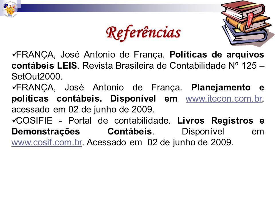 Referências FRANÇA, José Antonio de França. Políticas de arquivos contábeis LEIS. Revista Brasileira de Contabilidade Nº 125 – SetOut2000.