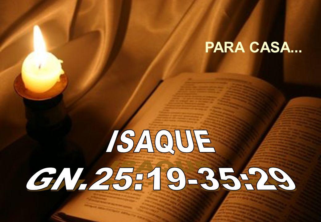 PARA CASA... ISAQUE GN.25:19-35:29