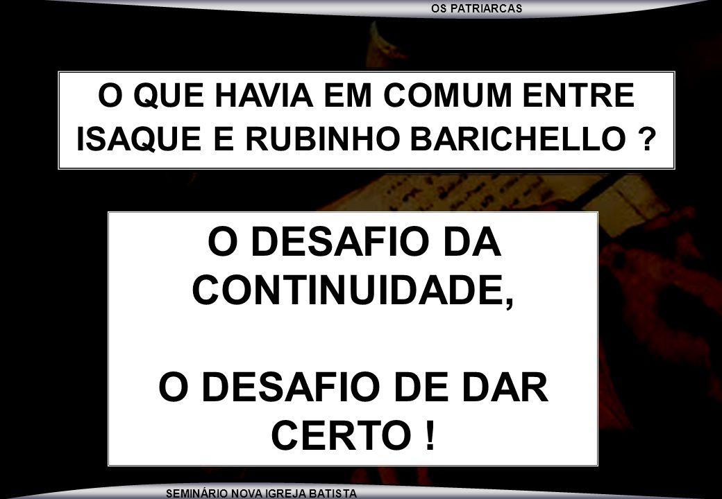 O DESAFIO DA CONTINUIDADE, O DESAFIO DE DAR CERTO !