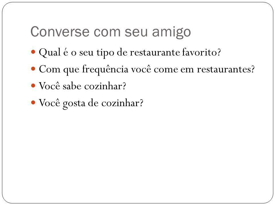 Converse com seu amigo Qual é o seu tipo de restaurante favorito