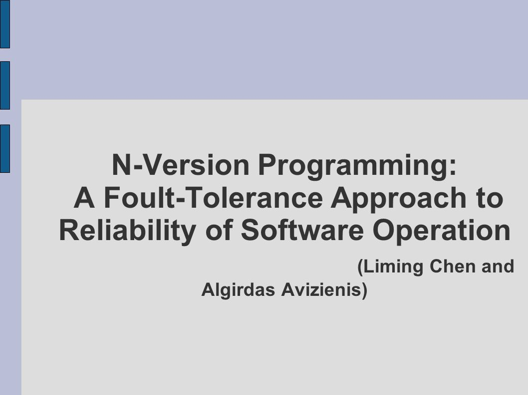 N-Version Programming: A Foult-Tolerance Approach to Reliability of Software Operation (Liming Chen and Algirdas Avizienis)