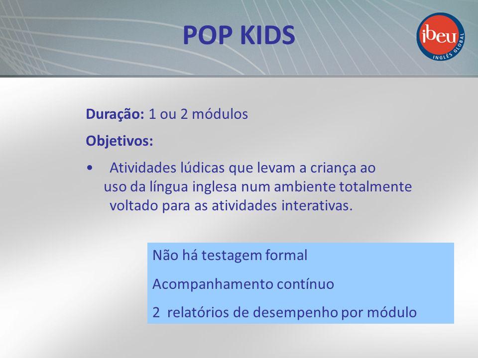 POP KIDS Duração: 1 ou 2 módulos Objetivos:
