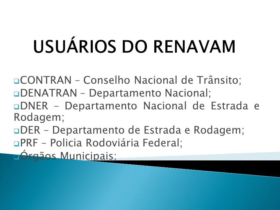 USUÁRIOS DO RENAVAM CONTRAN – Conselho Nacional de Trânsito;