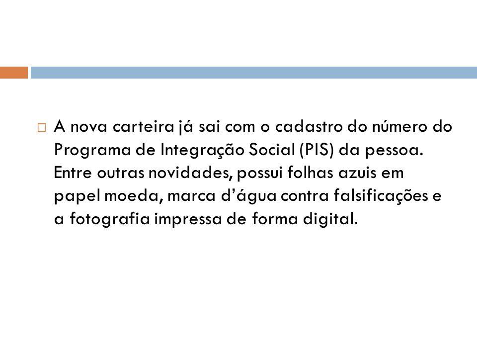 A nova carteira já sai com o cadastro do número do Programa de Integração Social (PIS) da pessoa.
