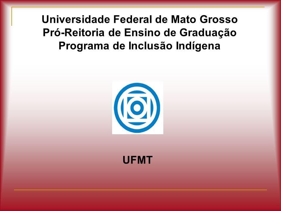 Universidade Federal de Mato Grosso Pró-Reitoria de Ensino de Graduação Programa de Inclusão Indígena