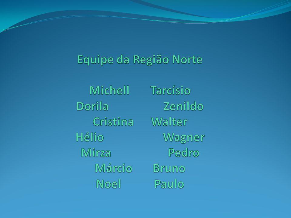 Equipe da Região Norte Michell. Tarcísio Dorila. Zenildo Cristina