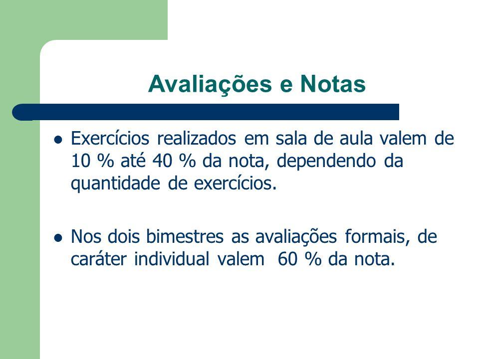 Avaliações e Notas Exercícios realizados em sala de aula valem de 10 % até 40 % da nota, dependendo da quantidade de exercícios.