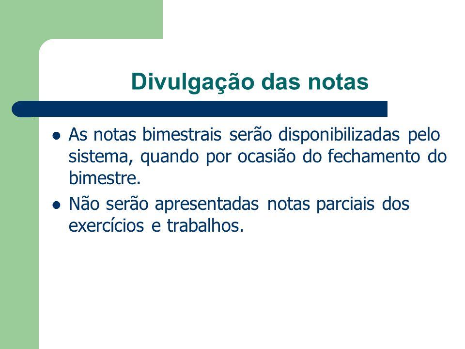 Divulgação das notas As notas bimestrais serão disponibilizadas pelo sistema, quando por ocasião do fechamento do bimestre.