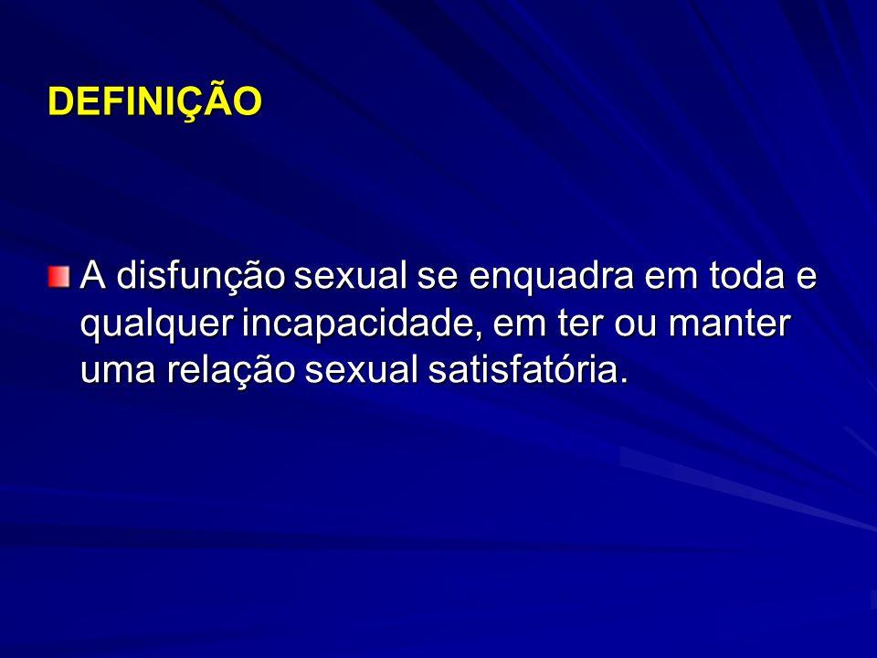 DEFINIÇÃO A disfunção sexual se enquadra em toda e qualquer incapacidade, em ter ou manter uma relação sexual satisfatória.
