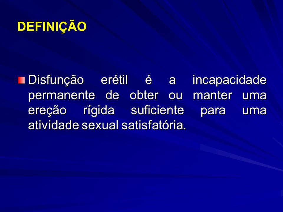 DEFINIÇÃO Disfunção erétil é a incapacidade permanente de obter ou manter uma ereção rígida suficiente para uma atividade sexual satisfatória.