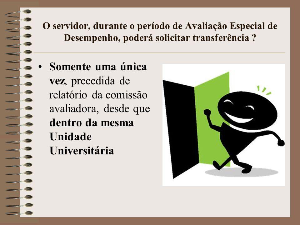 O servidor, durante o período de Avaliação Especial de Desempenho, poderá solicitar transferência