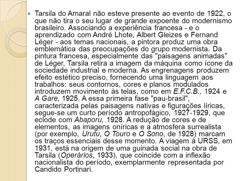 Tarsila do Amaral não esteve presente ao evento de 1922, o que não tira o seu lugar de grande expoente do modernismo brasileiro.
