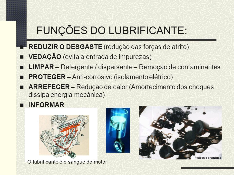 FUNÇÕES DO LUBRIFICANTE: