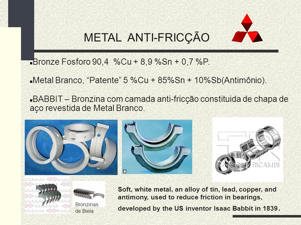 METAL ANTI-FRICÇÃO Bronze Fosforo 90,4 %Cu + 8,9 %Sn + 0,7 %P.
