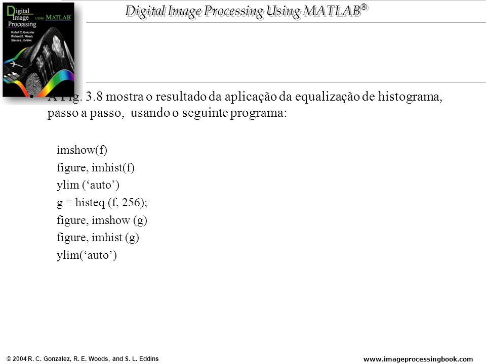 A Fig. 3.8 mostra o resultado da aplicação da equalização de histograma, passo a passo, usando o seguinte programa: