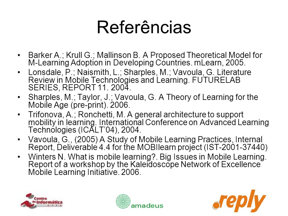 Referências Barker A.; Krull G.; Mallinson B. A Proposed Theoretical Model for M-Learning Adoption in Developing Countries. mLearn,