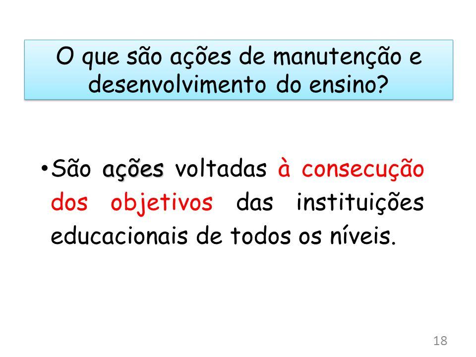O que são ações de manutenção e desenvolvimento do ensino