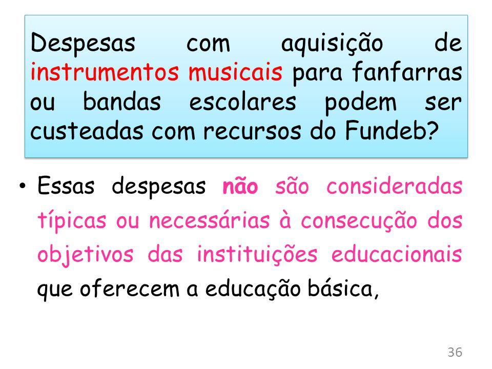 Despesas com aquisição de instrumentos musicais para fanfarras ou bandas escolares podem ser custeadas com recursos do Fundeb