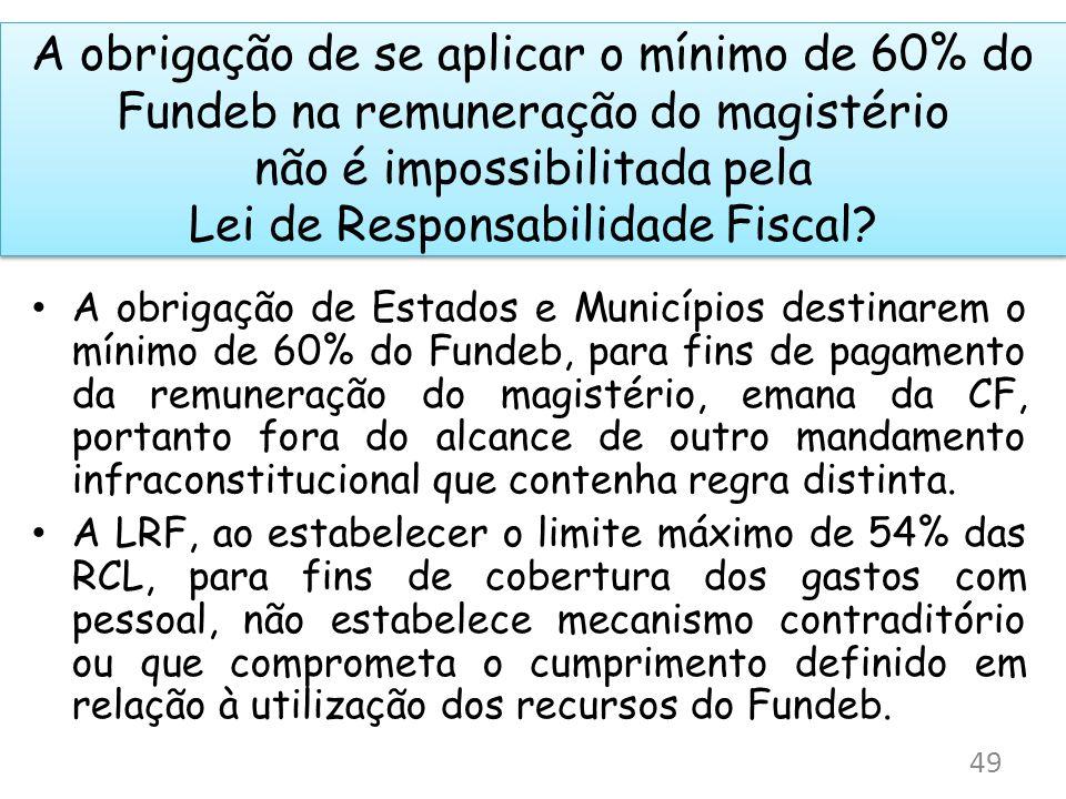 A obrigação de se aplicar o mínimo de 60% do Fundeb na remuneração do magistério não é impossibilitada pela Lei de Responsabilidade Fiscal