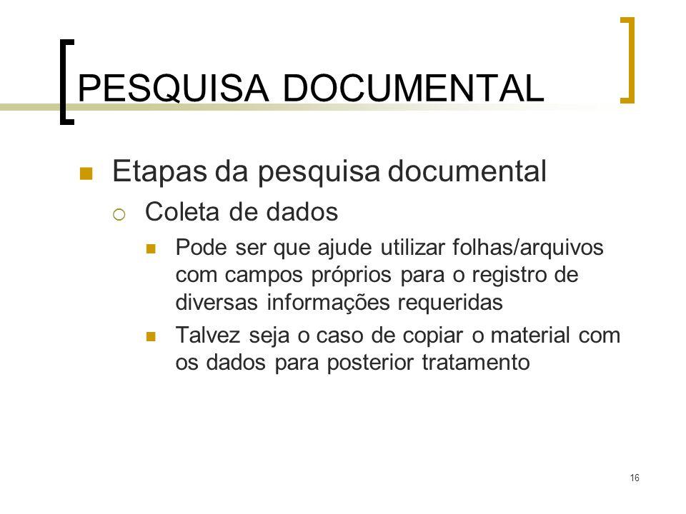 PESQUISA DOCUMENTAL Etapas da pesquisa documental Coleta de dados