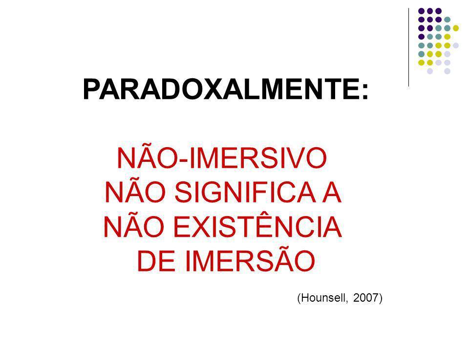 PARADOXALMENTE: NÃO-IMERSIVO NÃO SIGNIFICA A NÃO EXISTÊNCIA DE IMERSÃO