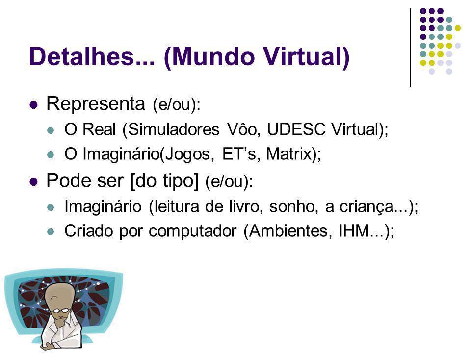 Detalhes... (Mundo Virtual)