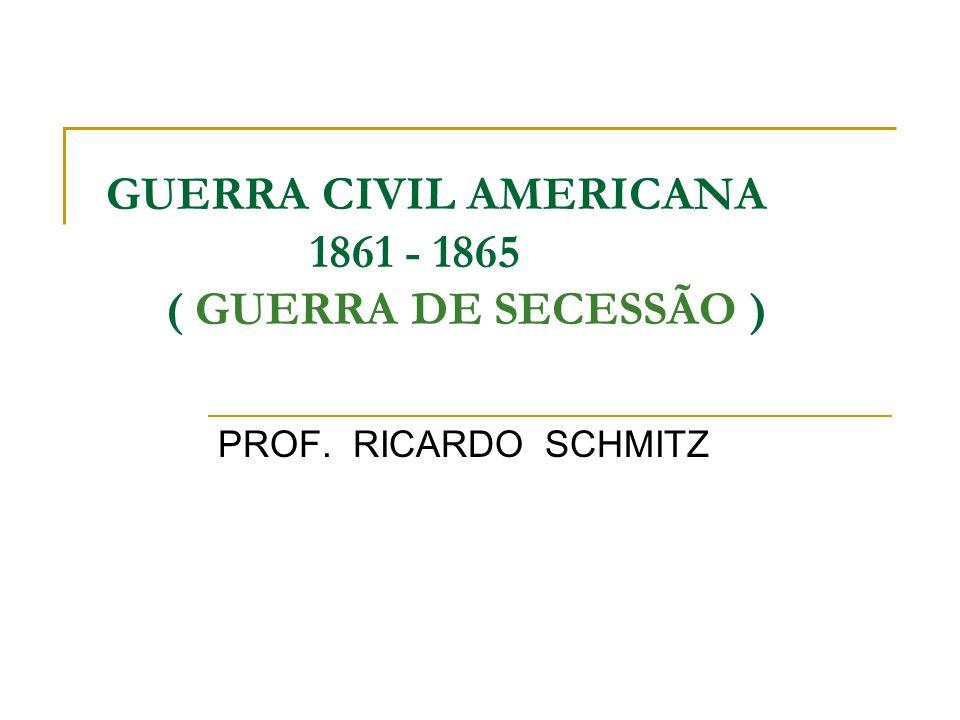 GUERRA CIVIL AMERICANA 1861 - 1865 ( GUERRA DE SECESSÃO )