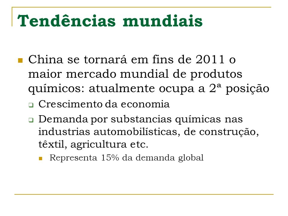 Tendências mundiais China se tornará em fins de 2011 o maior mercado mundial de produtos químicos: atualmente ocupa a 2ª posição.