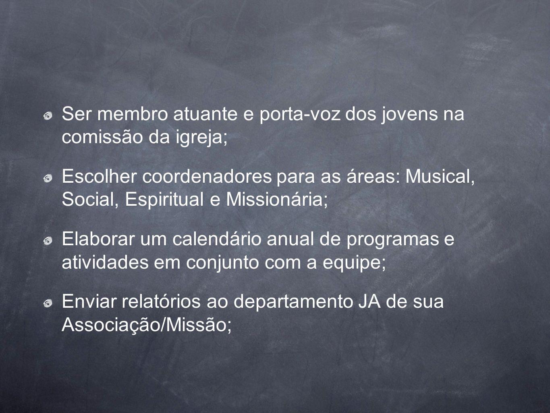 Ser membro atuante e porta-voz dos jovens na comissão da igreja;