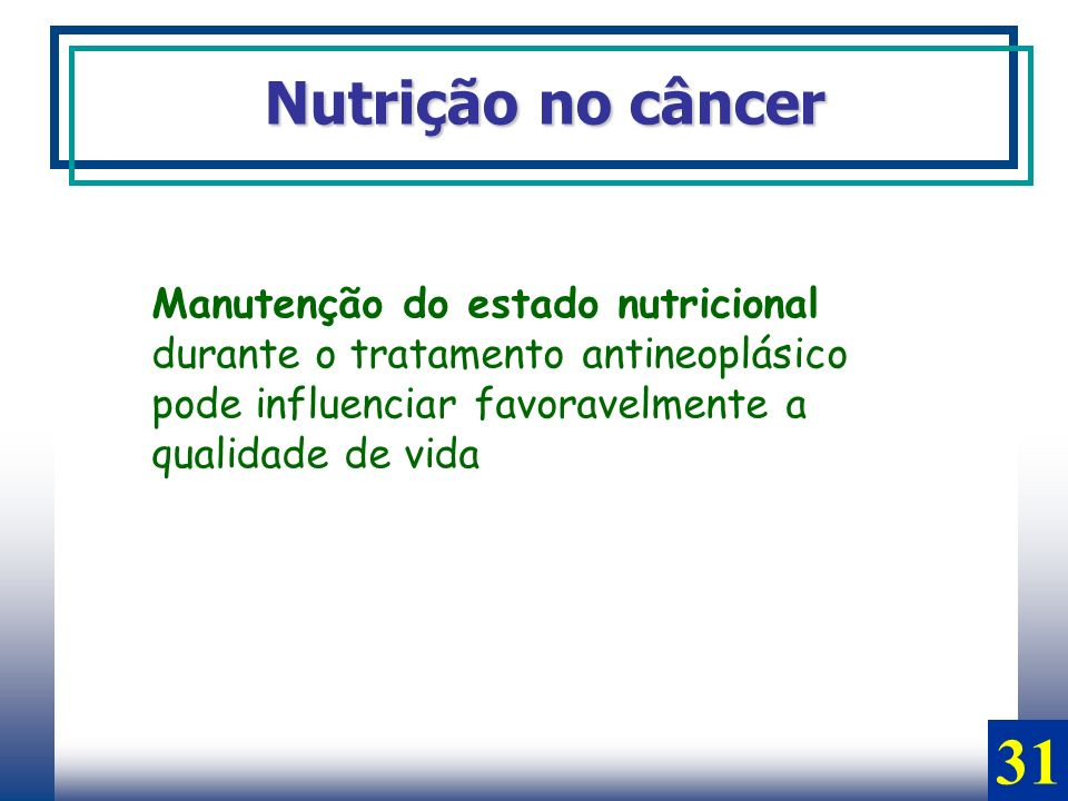 31 Nutrição no câncer Manutenção do estado nutricional