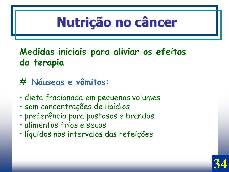 34 Nutrição no câncer Medidas iniciais para aliviar os efeitos