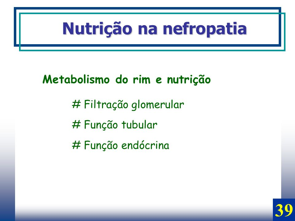 39 Nutrição na nefropatia Metabolismo do rim e nutrição