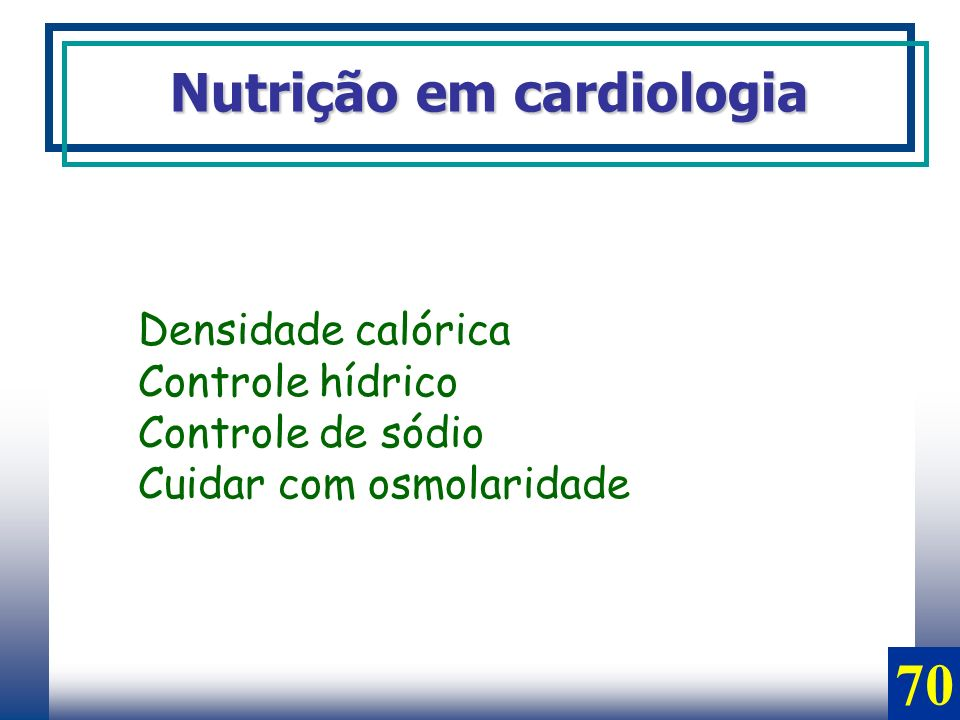 70 Nutrição em cardiologia Densidade calórica Controle hídrico