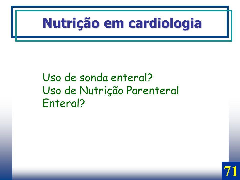 71 Nutrição em cardiologia Uso de sonda enteral