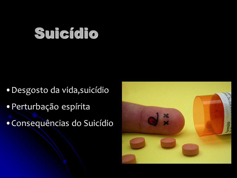 Suicídio Desgosto da vida,suicídio Perturbação espírita