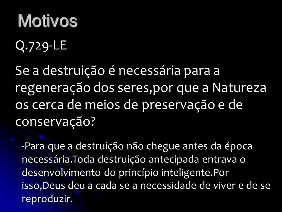 Motivos Q.729-LE. Se a destruição é necessária para a regeneração dos seres,por que a Natureza os cerca de meios de preservação e de conservação