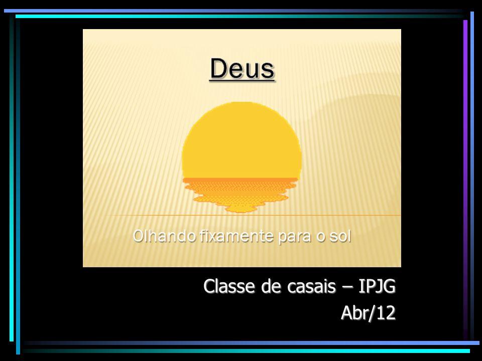 Olhando fixamente para o sol... Classe de casais – IPJG Abr/12