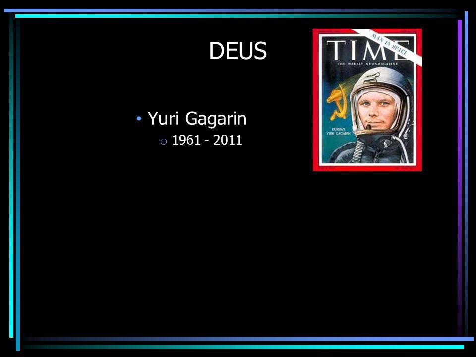 DEUSYuri Gagarin. 1961 - 2011.