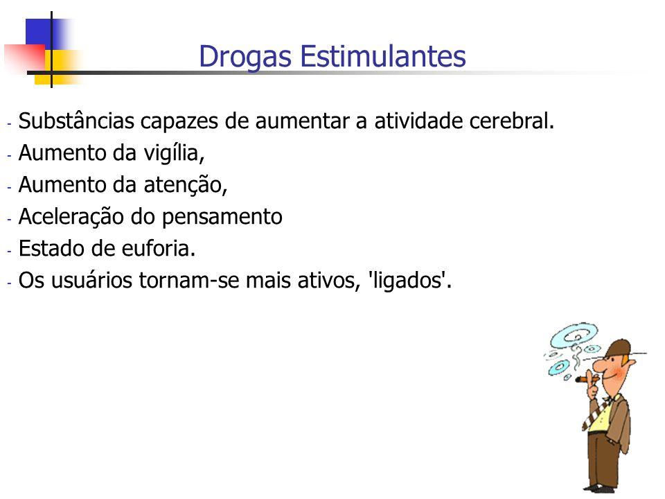 Drogas Estimulantes Substâncias capazes de aumentar a atividade cerebral. Aumento da vigília, Aumento da atenção,