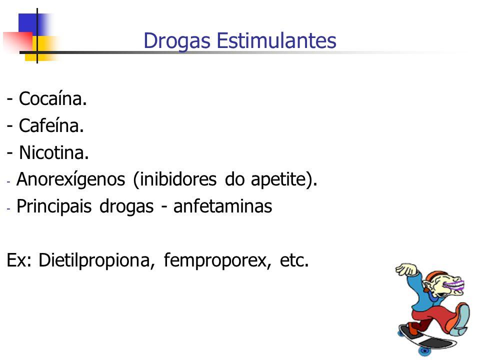 Drogas Estimulantes - Cocaína. - Cafeína. - Nicotina.