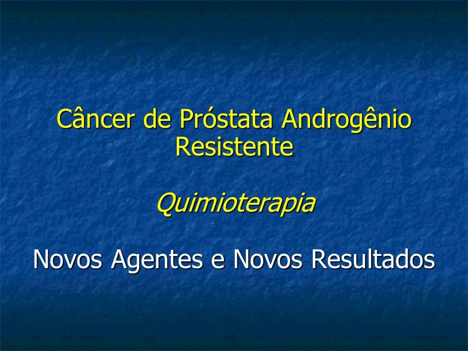 Câncer de Próstata Androgênio Resistente Quimioterapia Novos Agentes e Novos Resultados