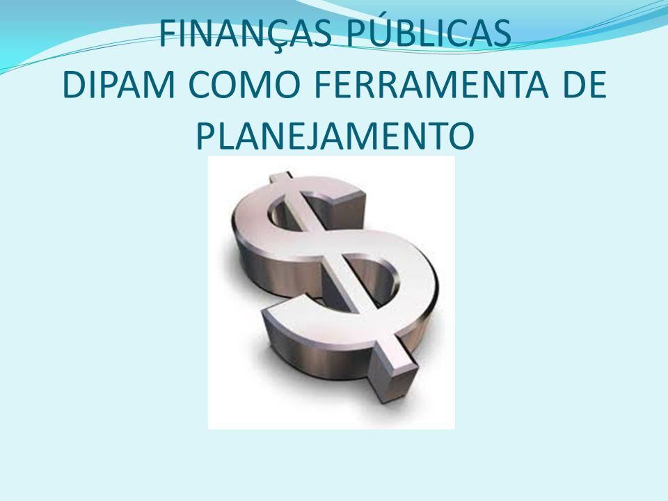 FINANÇAS PÚBLICAS DIPAM COMO FERRAMENTA DE PLANEJAMENTO