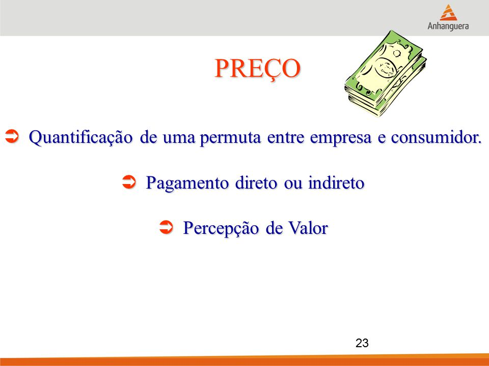 PREÇO Quantificação de uma permuta entre empresa e consumidor.